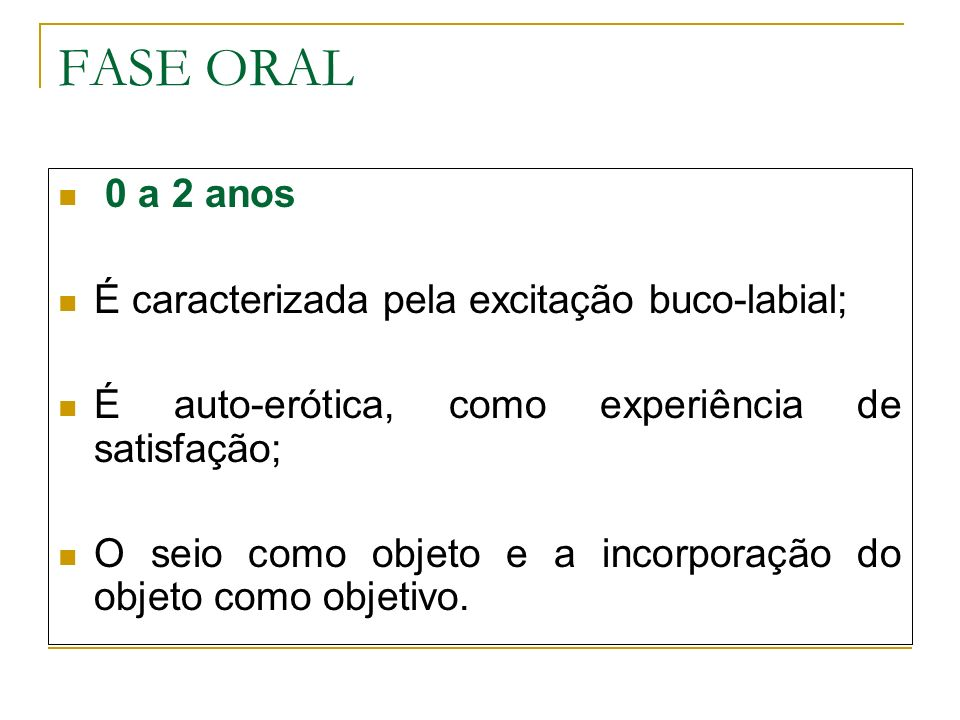 FASE ORAL 0 a 2 anos É caracterizada pela excitação buco-labial;