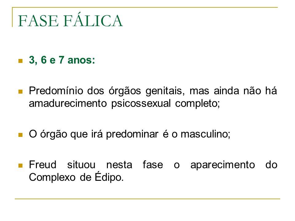 FASE FÁLICA 3, 6 e 7 anos: Predomínio dos órgãos genitais, mas ainda não há amadurecimento psicossexual completo;