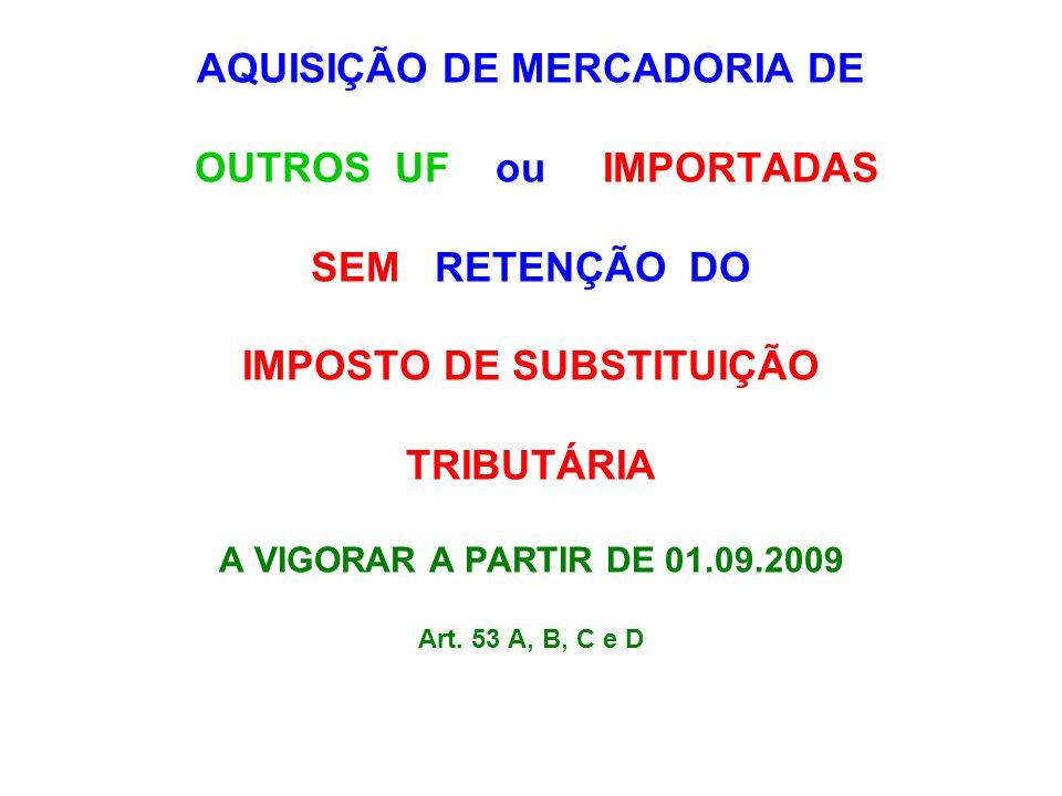 AQUISIÇÃO DE MERCADORIA DE OUTROS UF ou IMPORTADAS SEM RETENÇÃO DO