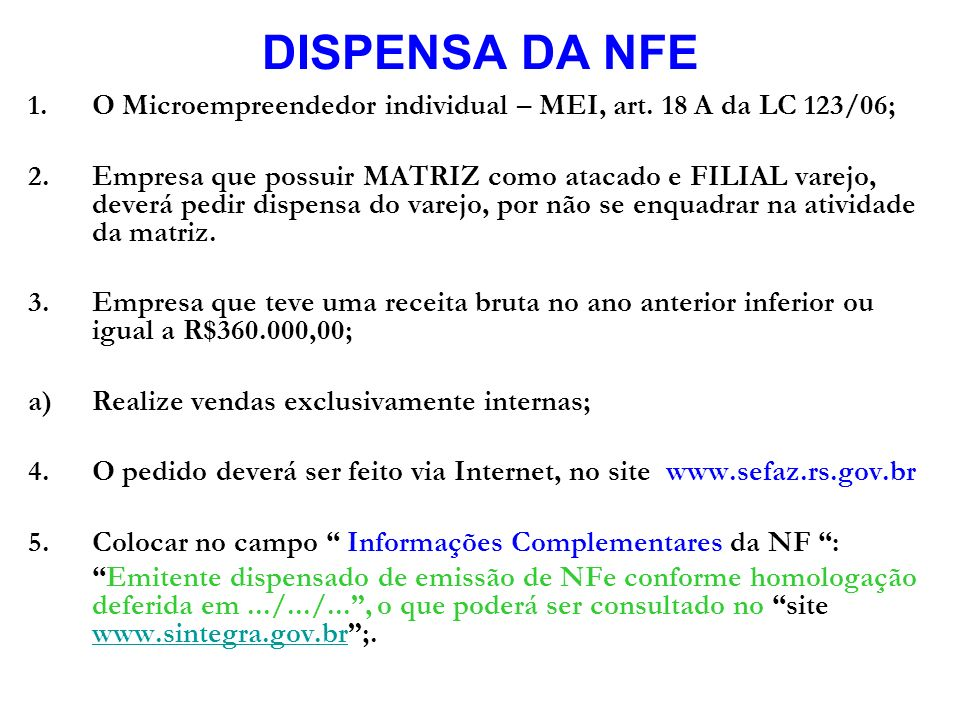 DISPENSA DA NFE O Microempreendedor individual – MEI, art. 18 A da LC 123/06;