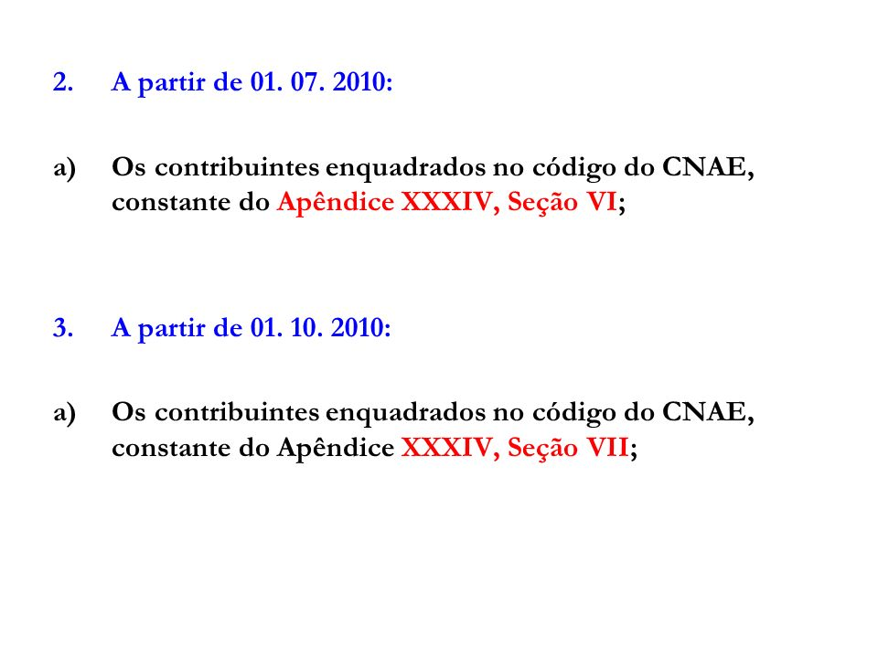A partir de 01. 07. 2010: Os contribuintes enquadrados no código do CNAE, constante do Apêndice XXXIV, Seção VI;