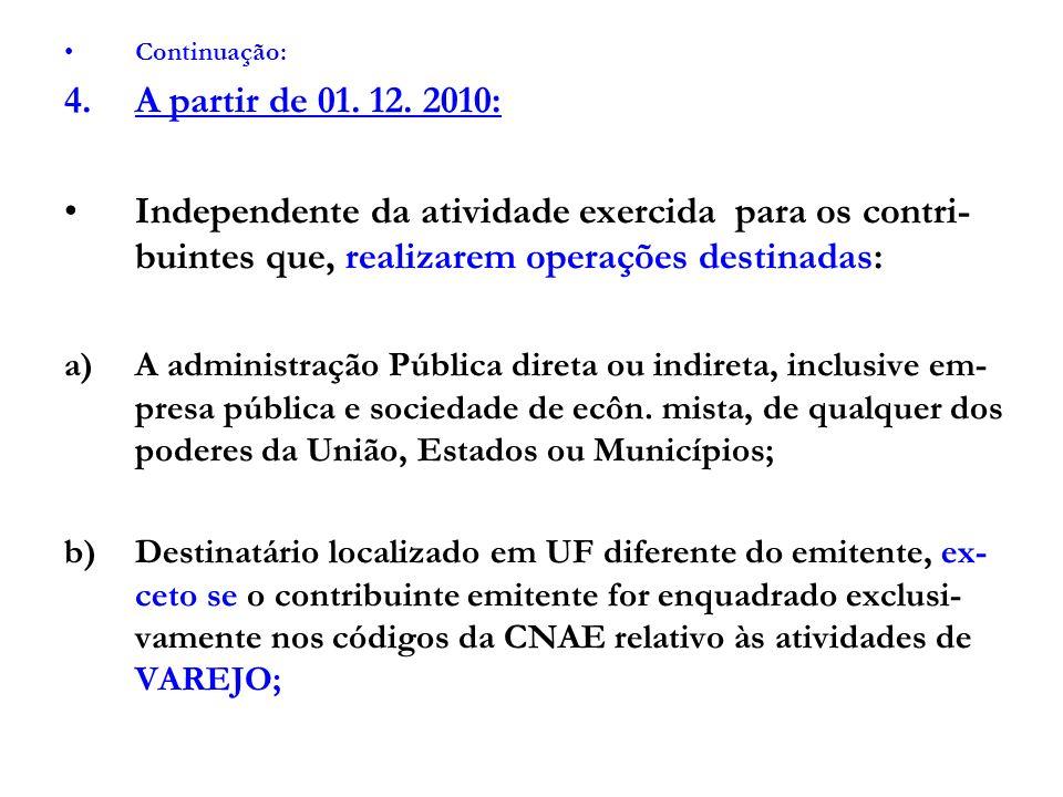 Continuação: A partir de 01. 12. 2010: Independente da atividade exercida para os contri-buintes que, realizarem operações destinadas: