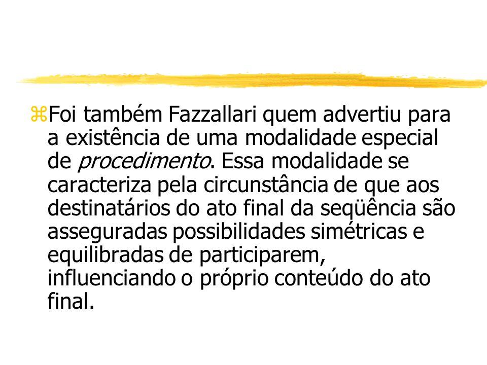 Foi também Fazzallari quem advertiu para a existência de uma modalidade especial de procedimento.
