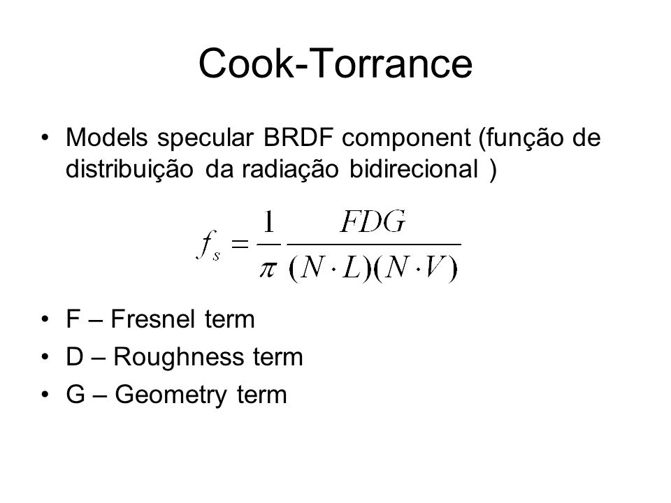 Cook-Torrance Models specular BRDF component (função de distribuição da radiação bidirecional ) F – Fresnel term.