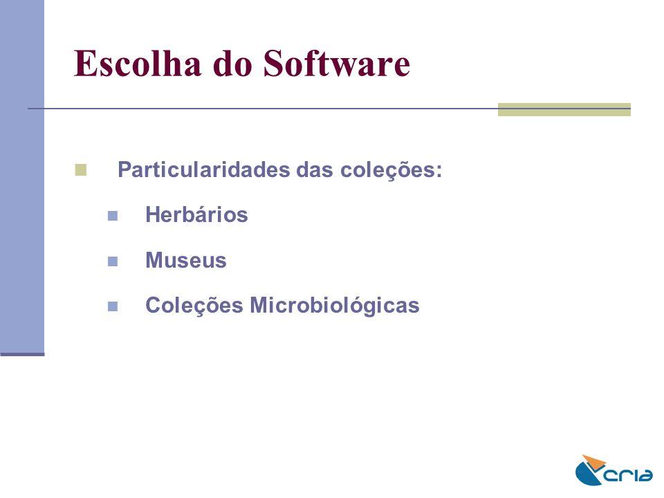 Escolha do Software Particularidades das coleções: Herbários Museus