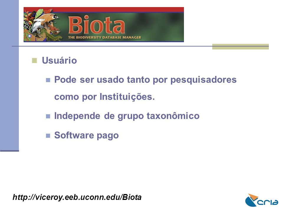 BIOTA Usuário. Pode ser usado tanto por pesquisadores como por Instituições. Independe de grupo taxonômico.