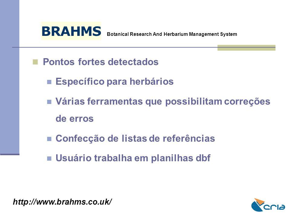 B R A H M S Pontos fortes detectados Específico para herbários