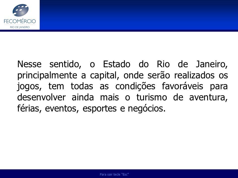 Nesse sentido, o Estado do Rio de Janeiro, principalmente a capital, onde serão realizados os jogos, tem todas as condições favoráveis para desenvolver ainda mais o turismo de aventura, férias, eventos, esportes e negócios.