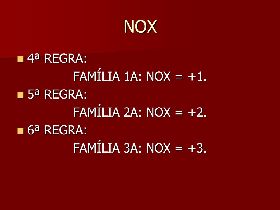 NOX 4ª REGRA: FAMÍLIA 1A: NOX = +1. 5ª REGRA: FAMÍLIA 2A: NOX = +2.