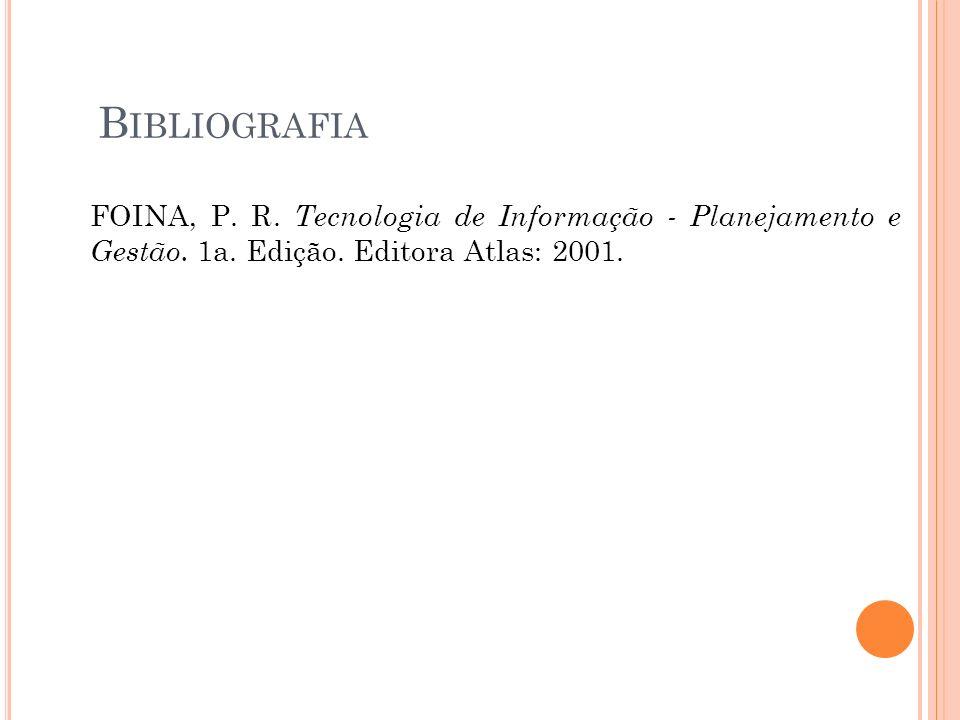 Bibliografia FOINA, P. R. Tecnologia de Informação - Planejamento e Gestão.