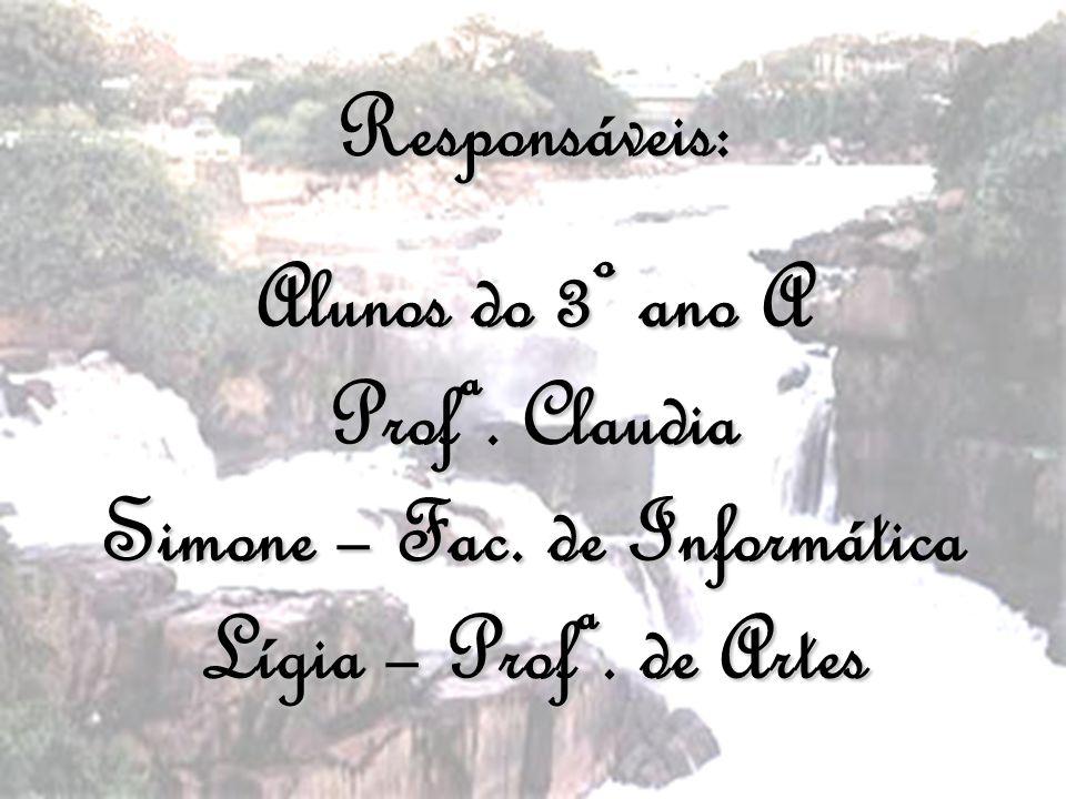 Responsáveis: Alunos do 3º ano A Profª. Claudia Simone – Fac