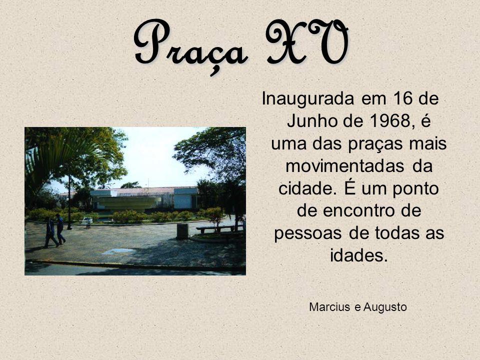 Praça XV Inaugurada em 16 de Junho de 1968, é uma das praças mais movimentadas da cidade. É um ponto de encontro de pessoas de todas as idades.