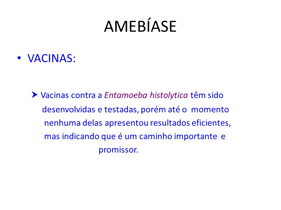 AMEBÍASE VACINAS:  Vacinas contra a Entamoeba histolytica têm sido