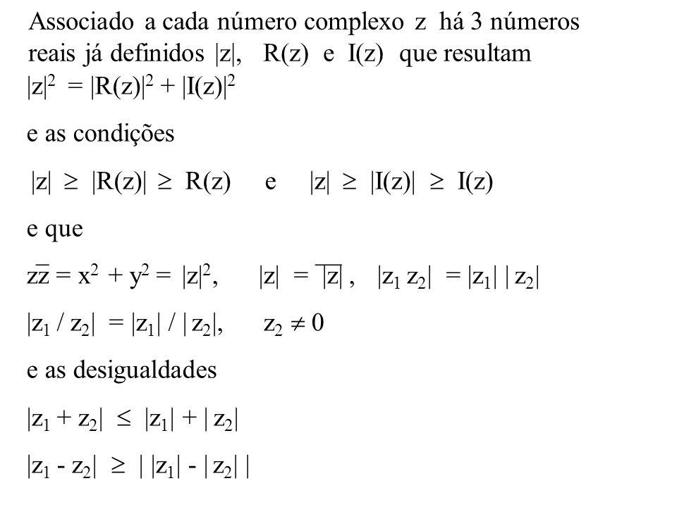 Associado a cada número complexo z há 3 números reais já definidos |z|, R(z) e I(z) que resultam