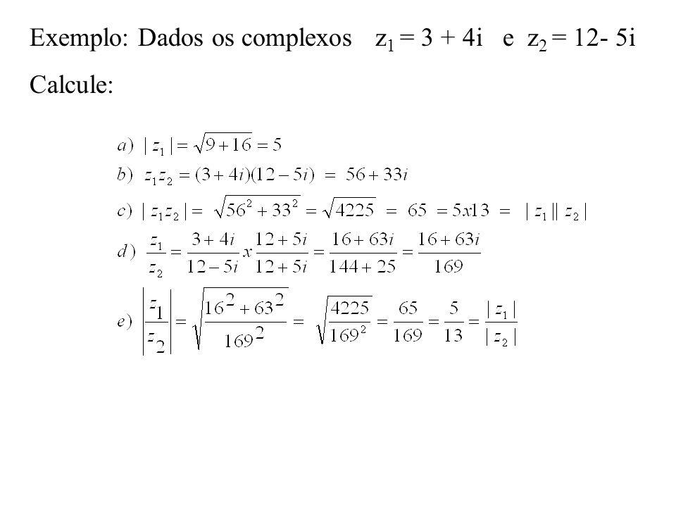 Exemplo: Dados os complexos z1 = 3 + 4i e z2 = 12- 5i