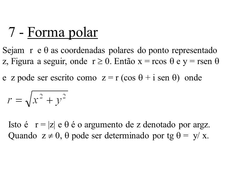7 - Forma polar Sejam r e  as coordenadas polares do ponto representado z, Figura a seguir, onde r  0. Então x = rcos  e y = rsen 