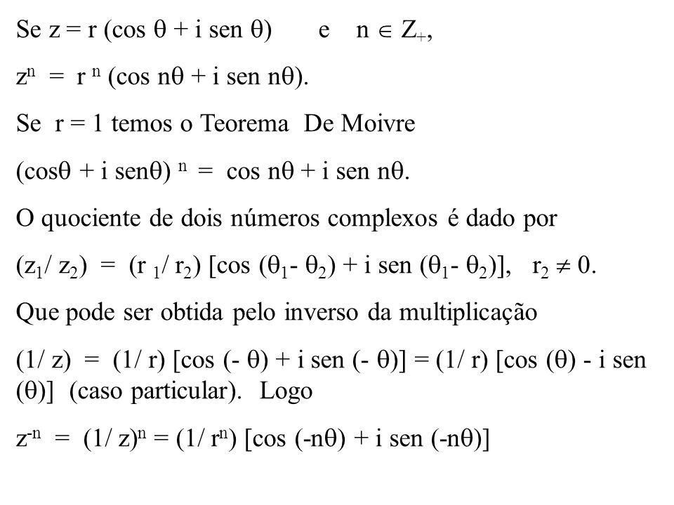Se z = r (cos  + i sen ) e n  Z+,