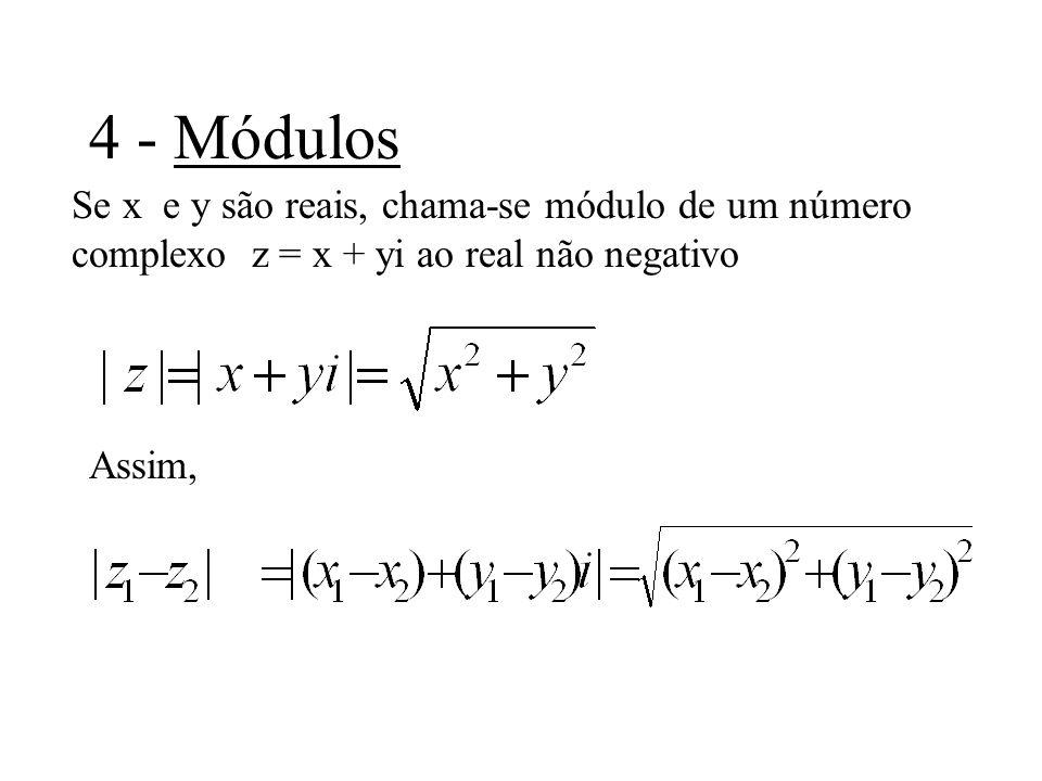 4 - Módulos Se x e y são reais, chama-se módulo de um número complexo z = x + yi ao real não negativo.