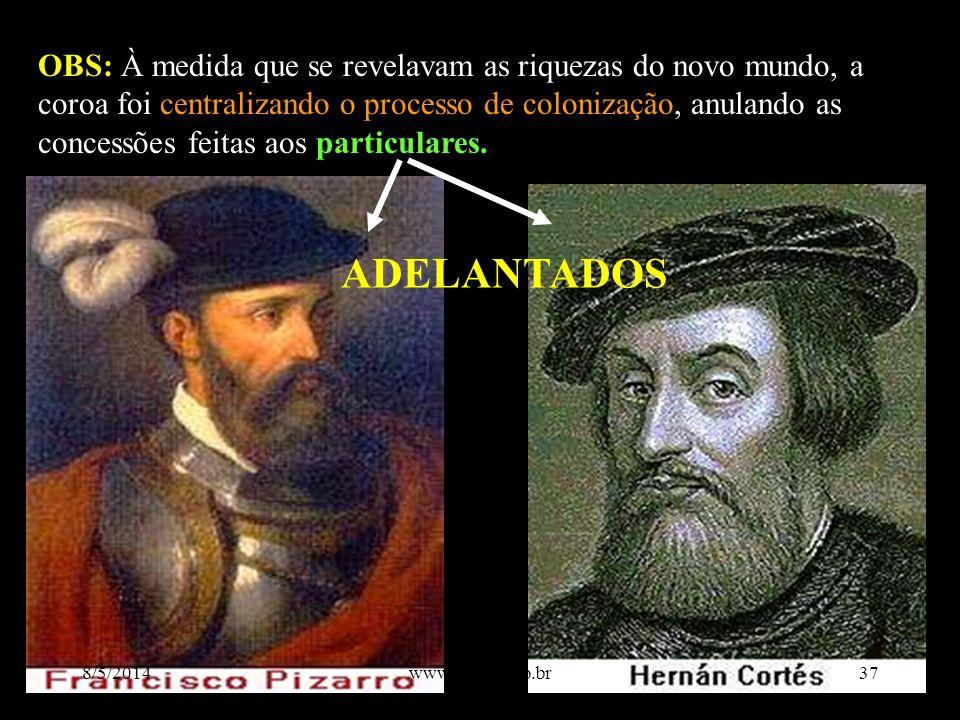 OBS: À medida que se revelavam as riquezas do novo mundo, a coroa foi centralizando o processo de colonização, anulando as concessões feitas aos particulares.