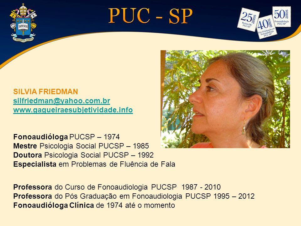 SILVIA FRIEDMAN silfriedman@yahoo.com.br. www.gagueiraesubjetividade.info. Fonoaudióloga PUCSP – 1974.