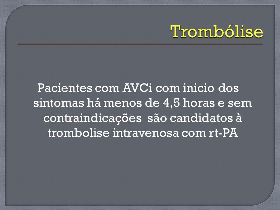 Trombólise Pacientes com AVCi com inicio dos sintomas há menos de 4,5 horas e sem contraindicações são candidatos à trombolise intravenosa com rt-PA.