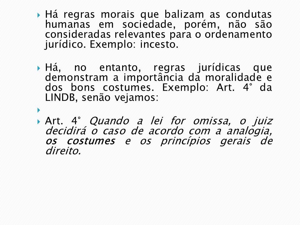Há regras morais que balizam as condutas humanas em sociedade, porém, não são consideradas relevantes para o ordenamento jurídico. Exemplo: incesto.