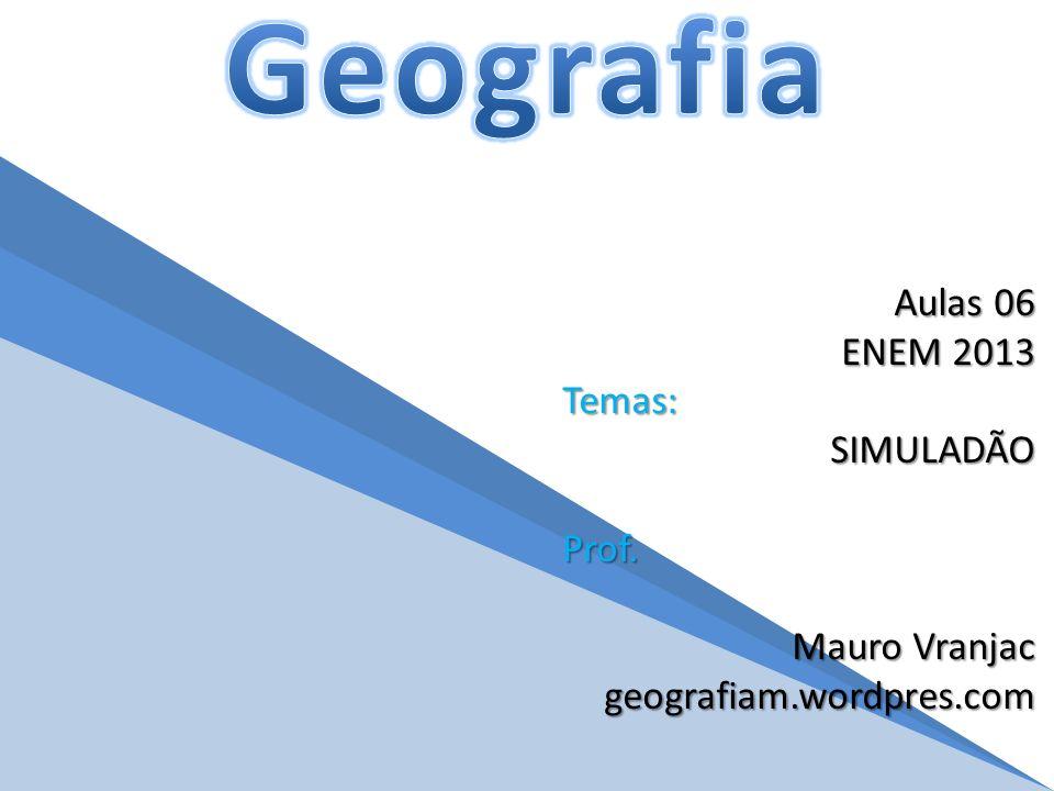 Geografia Aulas 06 ENEM 2013 Temas: SIMULADÃO Prof. Mauro Vranjac