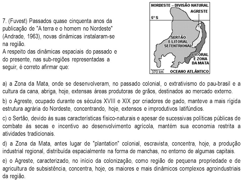 7. (Fuvest) Passados quase cinquenta anos da publicação de A terra e o homem no Nordeste (Andrade, 1963), novas dinâmicas instalaram-se na região.
