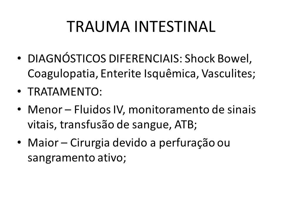 TRAUMA INTESTINAL DIAGNÓSTICOS DIFERENCIAIS: Shock Bowel, Coagulopatia, Enterite Isquêmica, Vasculites;