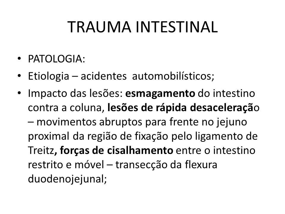 TRAUMA INTESTINAL PATOLOGIA: Etiologia – acidentes automobilísticos;