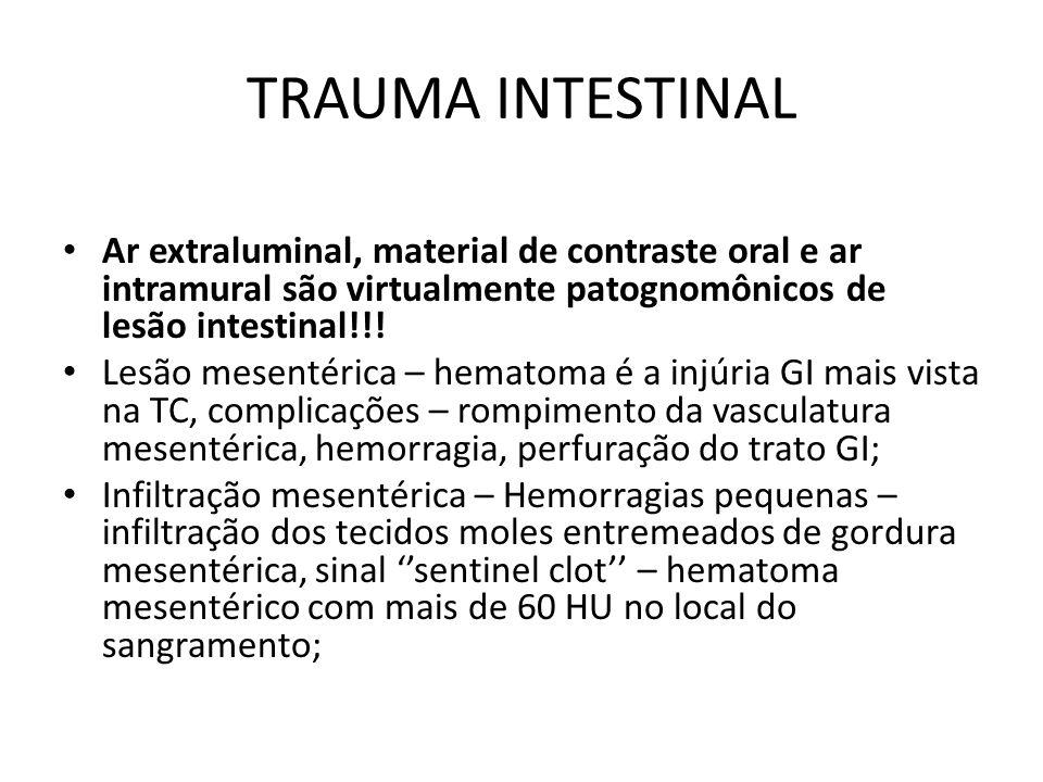 TRAUMA INTESTINAL Ar extraluminal, material de contraste oral e ar intramural são virtualmente patognomônicos de lesão intestinal!!!