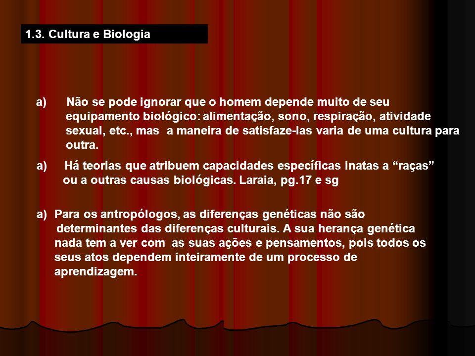 1.3. Cultura e Biologia a) Não se pode ignorar que o homem depende muito de seu.