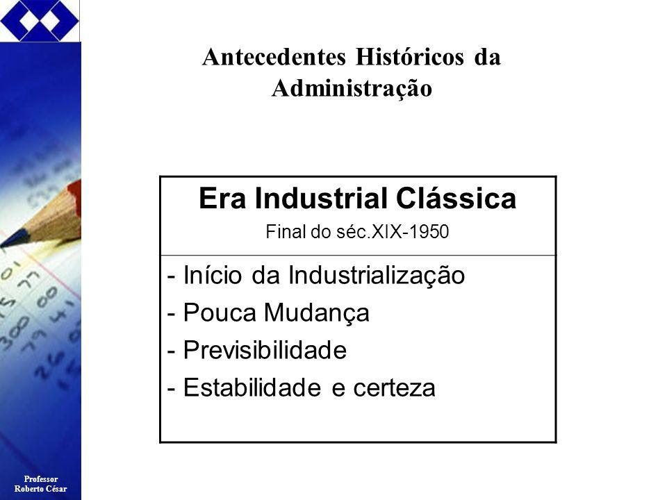 Antecedentes Históricos da Administração Era Industrial Clássica
