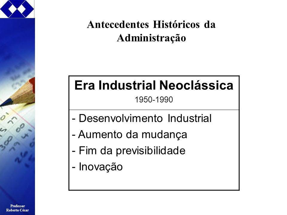 Antecedentes Históricos da Administração Era Industrial Neoclássica