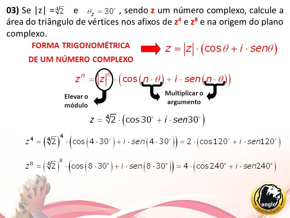 03) Se |z| = e , sendo z um número complexo, calcule a área do triângulo de vértices nos afixos de z4 e z8 e na origem do plano complexo.