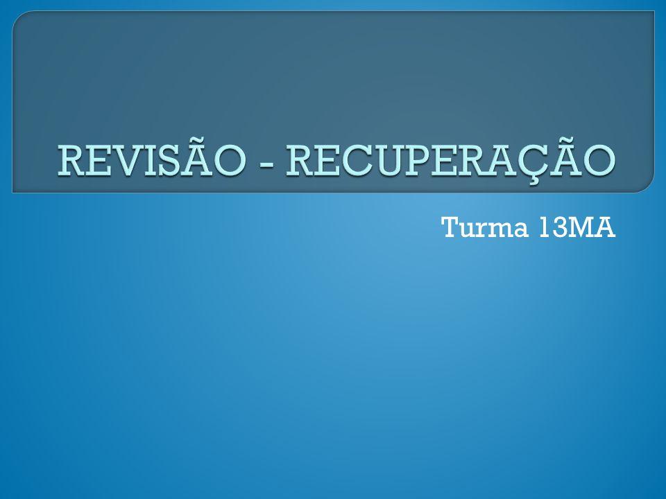 REVISÃO - RECUPERAÇÃO Turma 13MA d