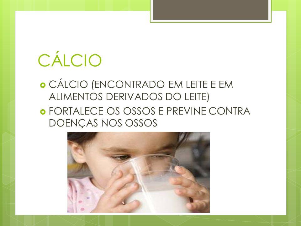 CÁLCIO CÁLCIO (ENCONTRADO EM LEITE E EM ALIMENTOS DERIVADOS DO LEITE)