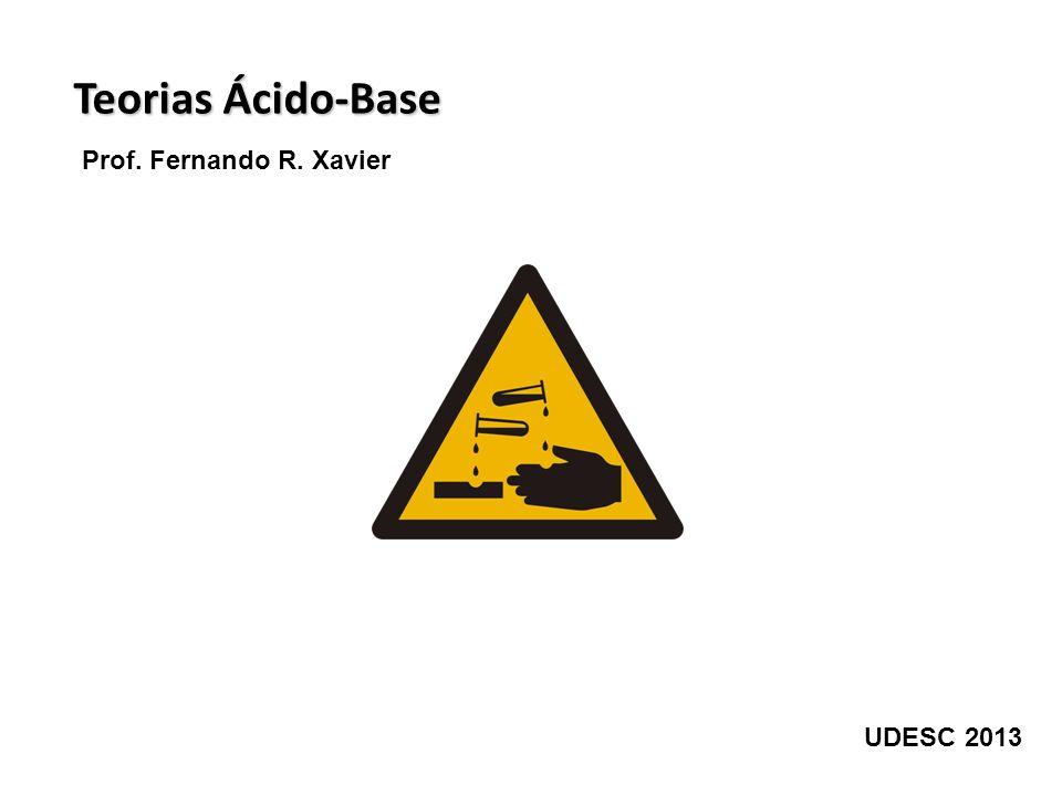 Teorias Ácido-Base Prof. Fernando R. Xavier UDESC 2013