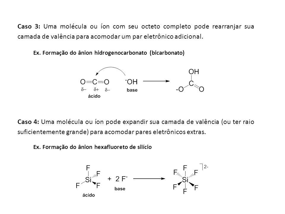 Caso 3: Uma molécula ou íon com seu octeto completo pode rearranjar sua camada de valência para acomodar um par eletrônico adicional.