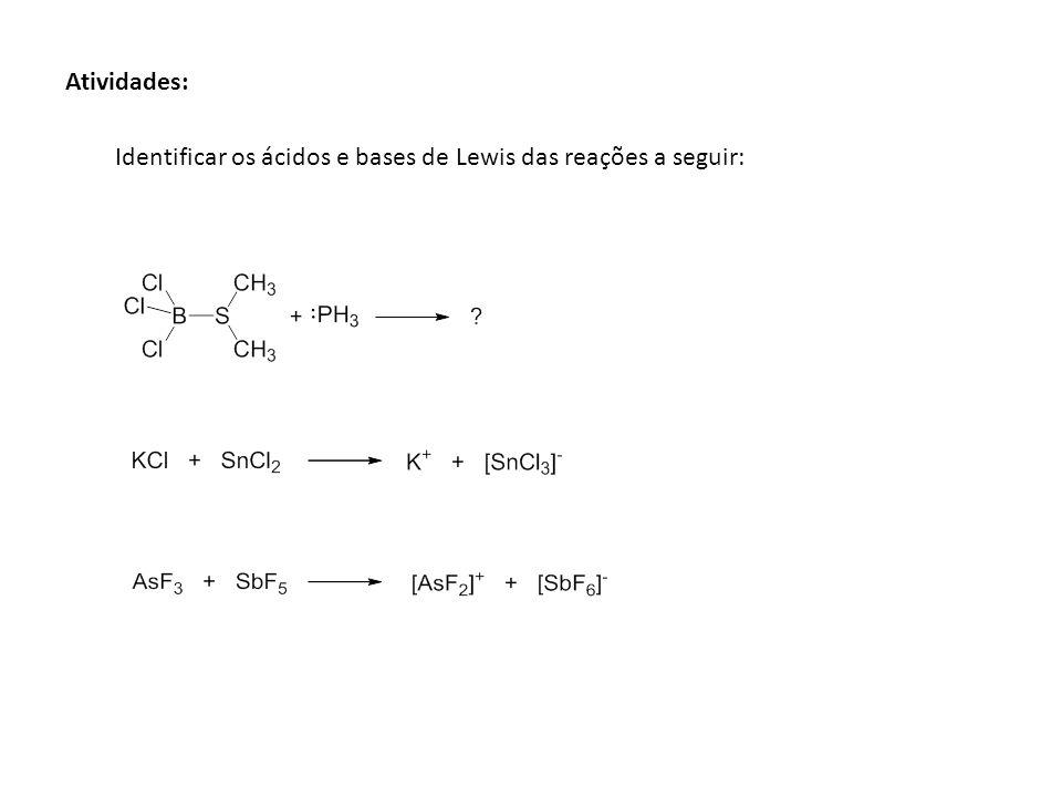 Atividades: Identificar os ácidos e bases de Lewis das reações a seguir: