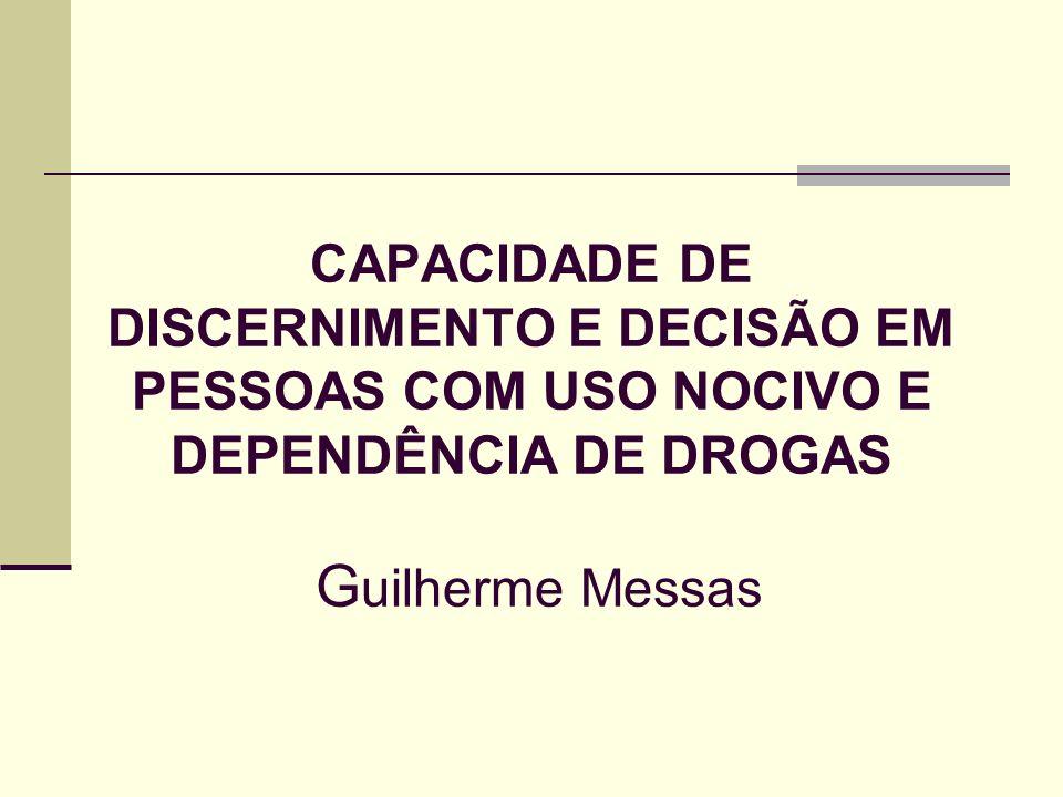 CAPACIDADE DE DISCERNIMENTO E DECISÃO EM PESSOAS COM USO NOCIVO E DEPENDÊNCIA DE DROGAS Guilherme Messas