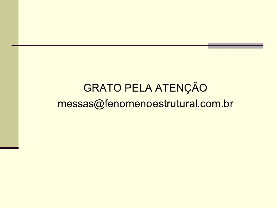 GRATO PELA ATENÇÃO messas@fenomenoestrutural.com.br