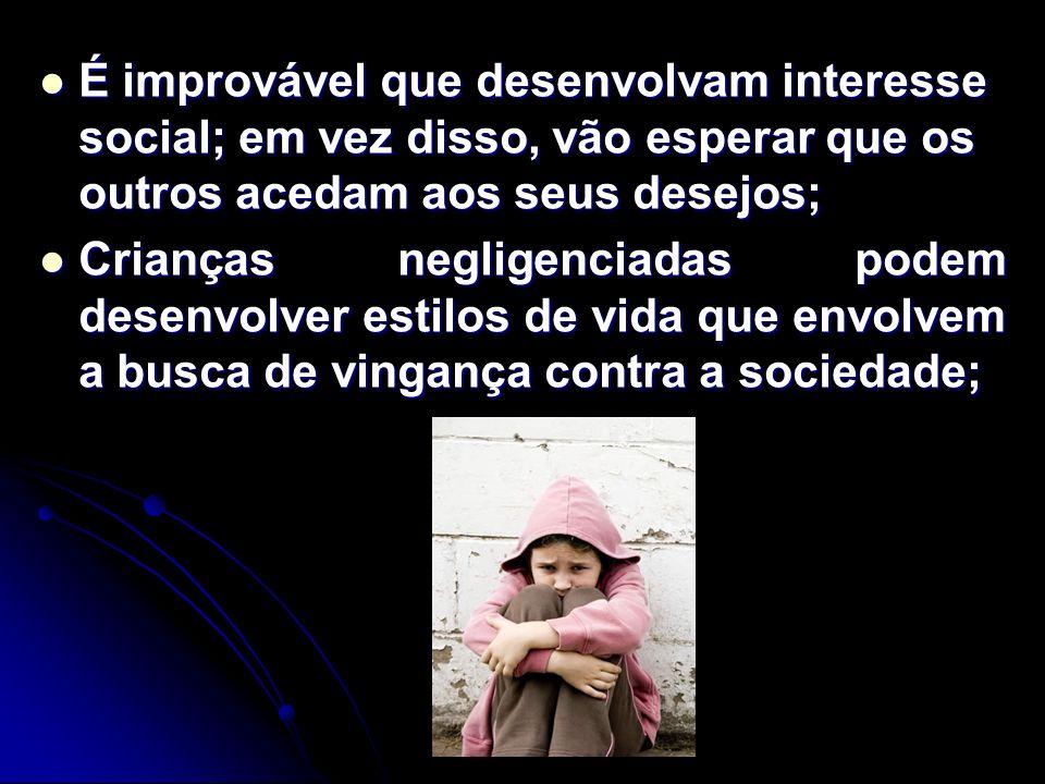 É improvável que desenvolvam interesse social; em vez disso, vão esperar que os outros acedam aos seus desejos;