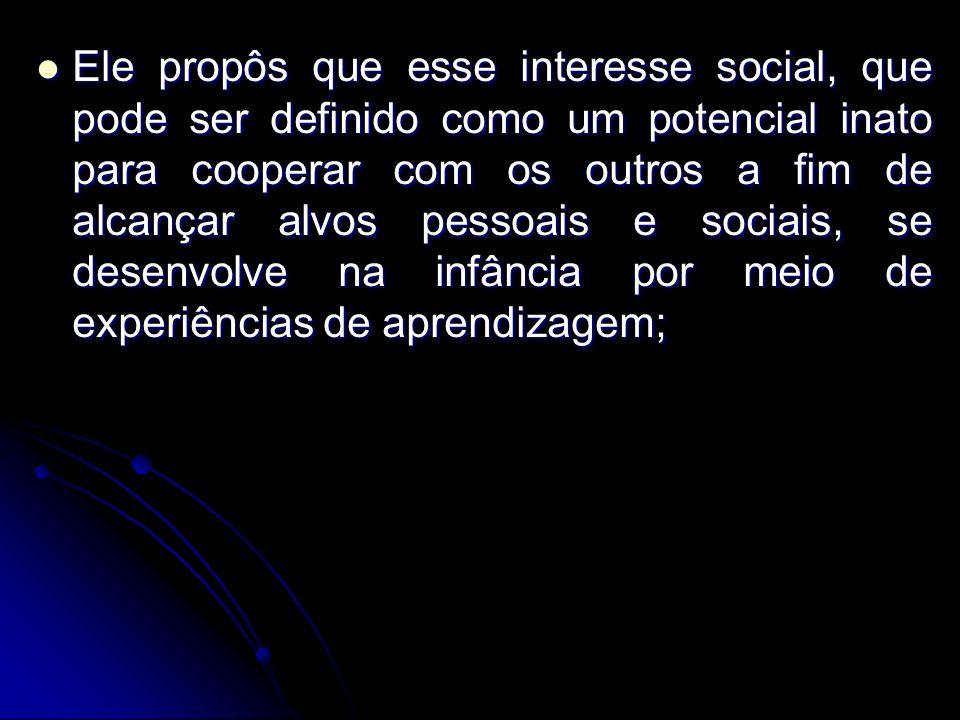 Ele propôs que esse interesse social, que pode ser definido como um potencial inato para cooperar com os outros a fim de alcançar alvos pessoais e sociais, se desenvolve na infância por meio de experiências de aprendizagem;