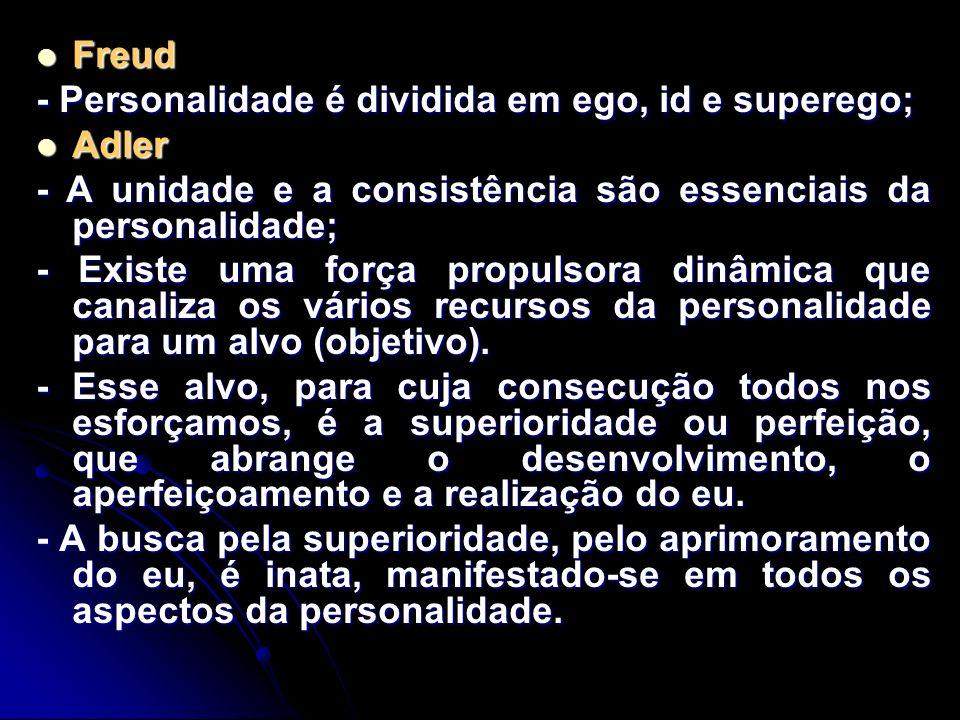 Freud - Personalidade é dividida em ego, id e superego; Adler. - A unidade e a consistência são essenciais da personalidade;