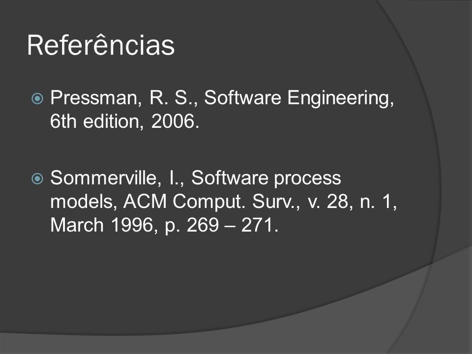 Referências Pressman, R. S., Software Engineering, 6th edition, 2006.