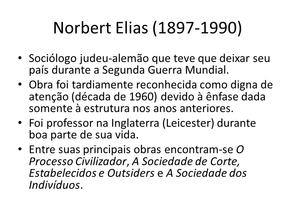 Norbert Elias (1897-1990) Sociólogo judeu-alemão que teve que deixar seu país durante a Segunda Guerra Mundial.