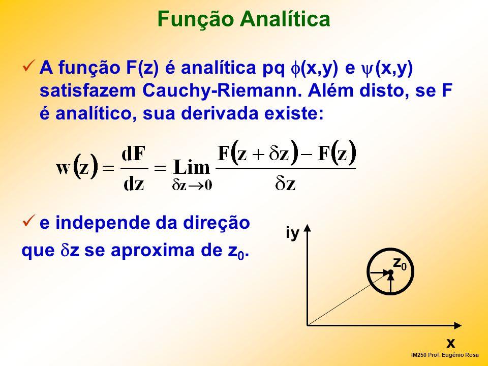 Função Analítica A função F(z) é analítica pq f(x,y) e y(x,y) satisfazem Cauchy-Riemann. Além disto, se F é analítico, sua derivada existe: