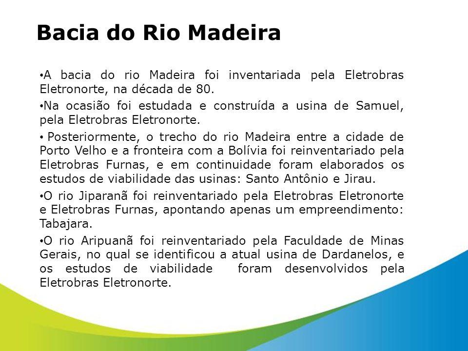 Bacia do Rio Madeira A bacia do rio Madeira foi inventariada pela Eletrobras Eletronorte, na década de 80.