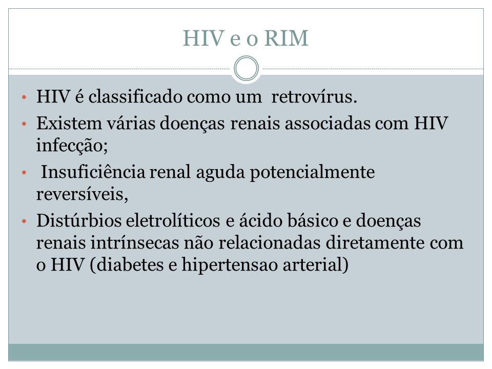 HIV e o RIM HIV é classificado como um retrovírus.